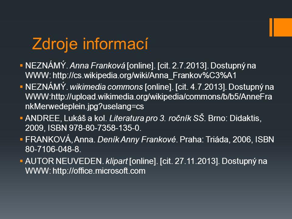 Zdroje informací NEZNÁMÝ. Anna Franková [online]. [cit. 2.7.2013]. Dostupný na WWW: http://cs.wikipedia.org/wiki/Anna_Frankov%C3%A1.
